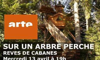 """A ne pas manquer """"Sur un arbre perché – Rêves de Cabanes"""" mercredi 13 Avril à 19h sur Arte"""