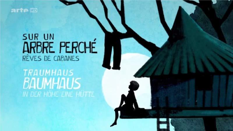 Revoir le documentaire Arte  «Sur un arbre perché – Rêves de Cabanes»