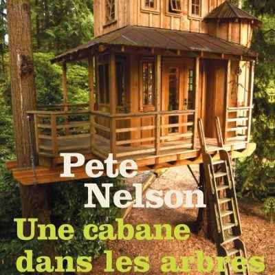 Livre Une cabane dans les arbres - Pete Nelson